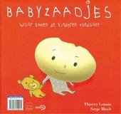 Babyzaadjes : waar komen de kinderen vandaan ? : hoe komen de baby'tjes eruit ?
