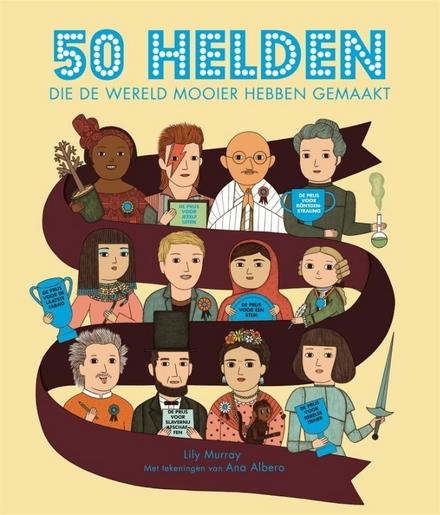 50 helden die de wereld mooier hebben gemaakt