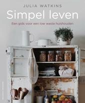 Simpel leven : de gids voor een low-waste huishouden
