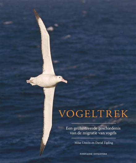 Vogeltrek : een geïllustreerde geschiedenis van de migratie van vogels
