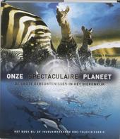 Onze spectaculaire planeet : de grote gebeurtenissen in het dierenrijk