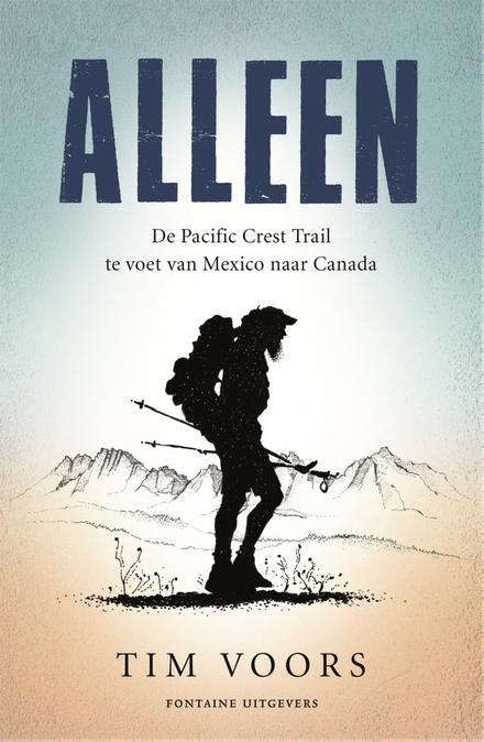 Alleen : de Pacific Crest Trail te voet van Mexico naar Canada