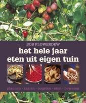 Het hele jaar eten uit eigen tuin : plannen, zaaien, oogsten, eten, bewaren