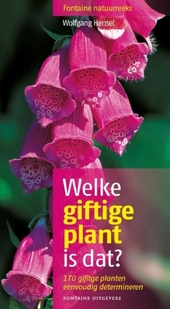Welke giftige plant is dat? : 170 giftige planten eenvoudig determineren
