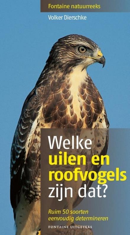 Welke uilen en roofvogels zijn dat? : ruim 50 soorten eenvoudig determineren