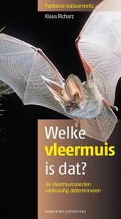 Welke vleermuis is dat? : 34 vleermuissoorten eenvoudig determineren