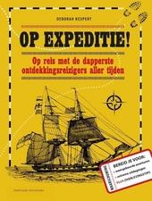 Op expeditie! : op reis met de dapperste ontdekkingsreizigers aller tijden