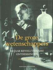 De grote wetenschappers : 500 jaar revolutionaire ontdekkingen