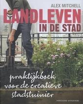 Landleven in de stad : praktijkboek voor de creatieve stadstuinier