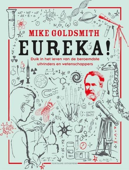 Eureka! : duik in het leven van de beroemdste uitvinders en wetenschappers