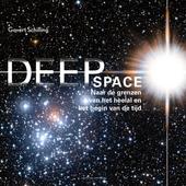 Deep space : een visuele verkenningstocht naar de rand van het heelal en het begin van de tijd