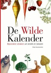 De wilde kalender : bijzondere smaken uit streek en seizoen