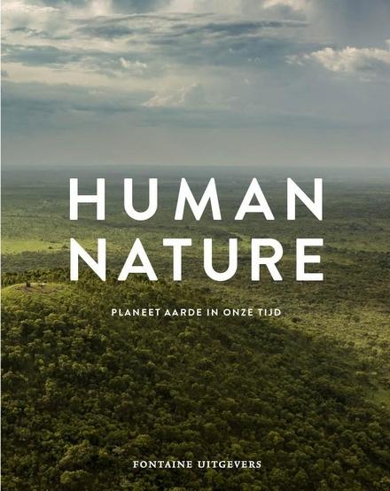 Human nature : planeet aarde in onze tijd : de visie van twaalf fotografen op de toekomst van de wereld