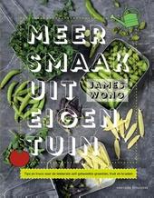 Meer smaak uit eigen tuin : tips en trucs voor de lekkerste zelf gekweekte groenten, fruit en kruiden