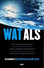 Wat als... : 50 scenario's die de wereld op zijn kop zetten