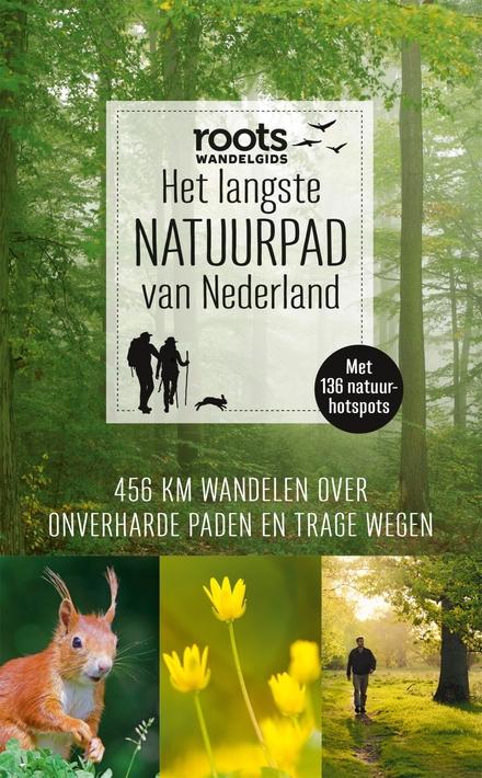 Het langste natuurpad van Nederland : 459 km wandelen over onverharde paden en trage wegen