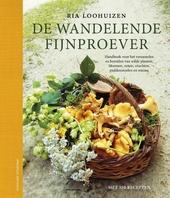 De wandelende fijnproever : handboek voor het verzamelen en bereiden van wilde planten, bloemen, noten, vruchten, p...