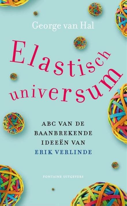 Elastisch universum : ABC van de baanbrekende ideeën van Erik Verlinde
