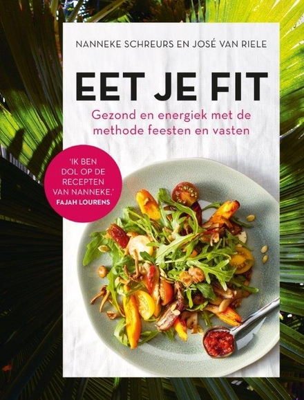 Eet je fit : gezond en energiek met de methode feesten en vasten