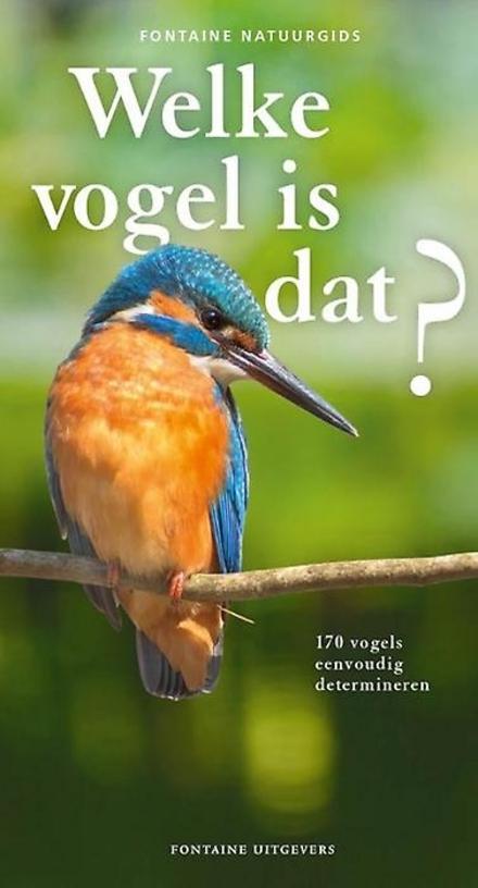 Welke vogel is dat? : 170 vogels eenvoudig determineren