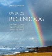 Over de regenboog : regenbogen en andere lichtverschijnselen aan de hemel, natuurkundig verklaard voor iedereen