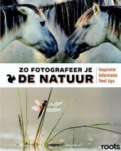 Zo fotografeer je de natuur : inspiratie, informatie, veel tips
