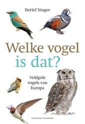 Welke vogel is dat? : veldgids vogels van Europa