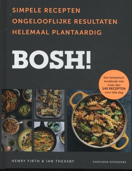 Bosh! : simpele recepten, ongelooflijke resultaten, helemaal plantaardig