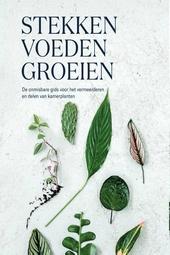 Stekken, voeden, groeien : de onmisbare gids voor het vermeerderen en delen van kamerplanten