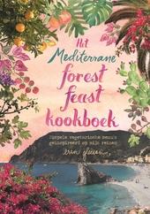 Het mediterrane forest feast kookboek : simpele vegetarische recepten geïnspireerd door mijn reizen