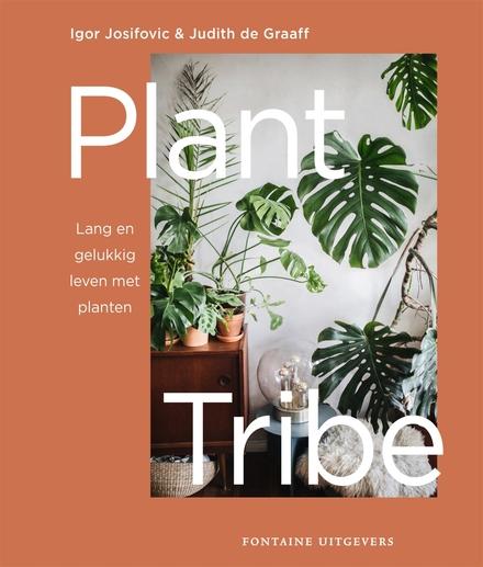 Plant tribe : lang en gelukkig leven met planten