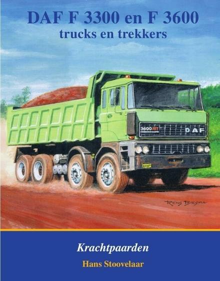 DAF F 3300 en F 3600 trucks en trekkers : krachtpaarden