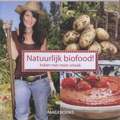 Natuurlijk biofood! : koken met meer smaak