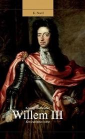 Koning-stadhouder Willem III : een Europees vorst