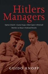 Hitlers managers : Albert Speer, Wernher von Braun, Alfred Jodl, Gustav Krupp, Ferdinand Porsche, Hjalmar Schacht