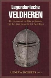 Legendarische veldheren. 2, De onoverwinnelijke generaals van het jaar duizend tot Napoleon
