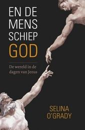 En de mens schiep God : koningen, cultussen en veroveringen in de tijd van Jezus