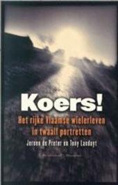 Koers ! : het rijke Vlaamse wielerleven in twaalf portretten