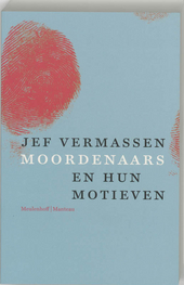 Moordenaars en hun motieven : monsters of mensen?