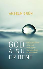 God, als U er bent : indrukwekkende religieuze ervaringen van Augustinus tot Bonhoeffer
