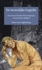 De menselijke tragedie : een nieuwe reis door Hel en Vagevuur, vrij naar Dante Alighieri