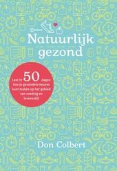 Natuurlijk gezond : leer in 50 dagen hoe je gezondere keuzes kunt maken op het gebied van voeding en levensstijl