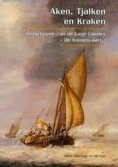 Aken, tjalken en kraken : zeilschepen van de Lage Landen : de binnenvaart