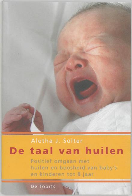 De taal van huilen : positief omgaan met huilen en boosheid van baby's en kinderen tot 8 jaar