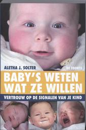 Baby's weten wat ze willen : vertrouw op de signalen van je kind
