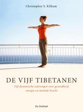 De Vijf Tibetanen : vijf dynamische oefeningen voor gezondheid, energie en mentale kracht