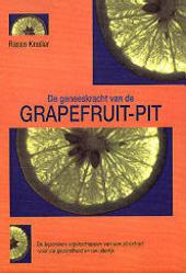 De geneeskracht van de grapefruit-pit : de bijzondere eigenschappen van een extract van pitten voor gezondheid en u...