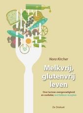 Melkvrij leven, glutenvrij leven : over lactose(over)gevoeligheid en coeliakie : met lekkere recepten