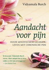 Aandacht voor pijn : door mindfulness gelukkig leven met chronische pijn