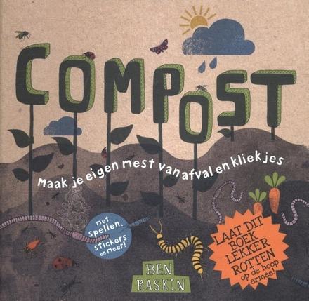 Compost : maak je eigen mest van afval en kliekjes